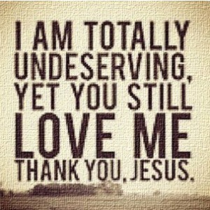 Underserving but thank you Jesus